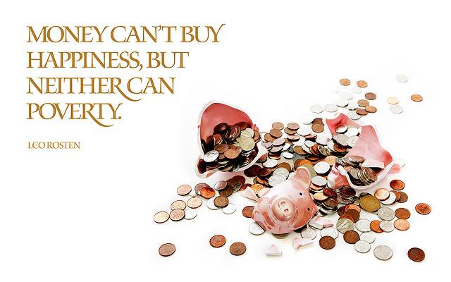 Парите не купуват щастие, но и бедността не го прави.
